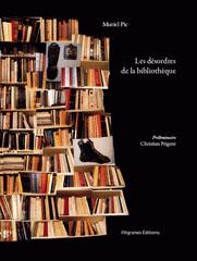 Les désordres de la bibliothèque - Muriel Pic