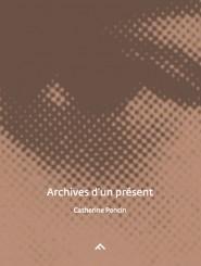 Archives d'un présent - Catherine Poncin