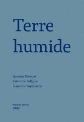 Terre humide - Quentin Derouet, Valentine Solignac, Francisco  Supervielle