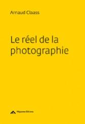 Le réel de la photographie - Arnaud Claass