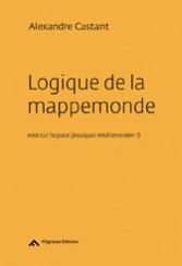 Logique de la mappemonde - Alexandre Castant