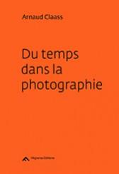 Du temps dans la photographie - Arnaud Claass