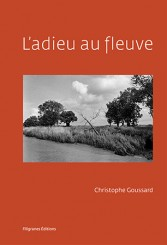 L'adieu au fleuve - Christophe Goussard, Christophe Dabitch