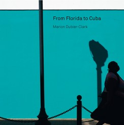 From Florida to Cuba - Marion Dubier-Clark