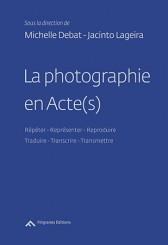 La photographie en Acte(s) - Jacinto Lageira, Michelle Debat