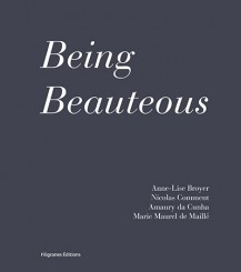 Being Beauteous - Amaury da Cunha, Marie Maurel de Maillé, Nicolas Comment, Anne-Lise Broyer