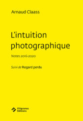 L'intuition photographique - Arnaud Claass
